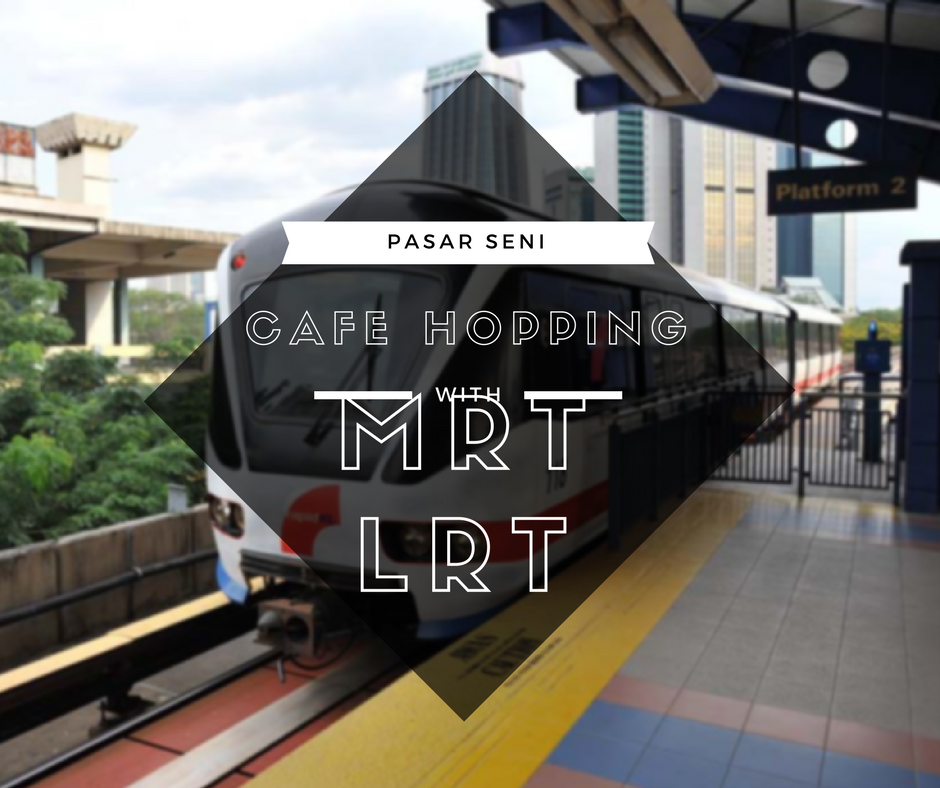 Pasar seni MRT and lrt Cafe hopping