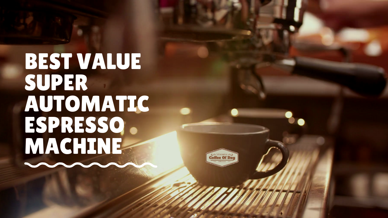 Best Value Super Automatic Espresso Machine